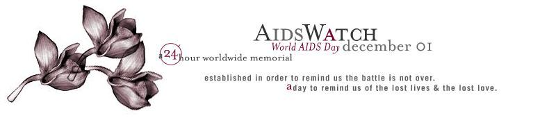 <span id='sc'>AidsWatch</span> - World AIDS Day - December 1 - A 24-hour worldwide memorial - Established in order to remind us the battle is not over.  A day to remind us of the lost lives & lost love.